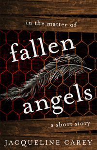 In the Matter of Fallen Angels: A Short Story by Jacqueline Carey - available in e-pub format for just .99 on Amazon